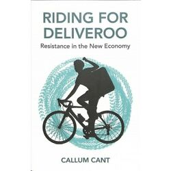 Riding for Deliveroo : Resistance in the New Economy, Paperback by Cant, Call...