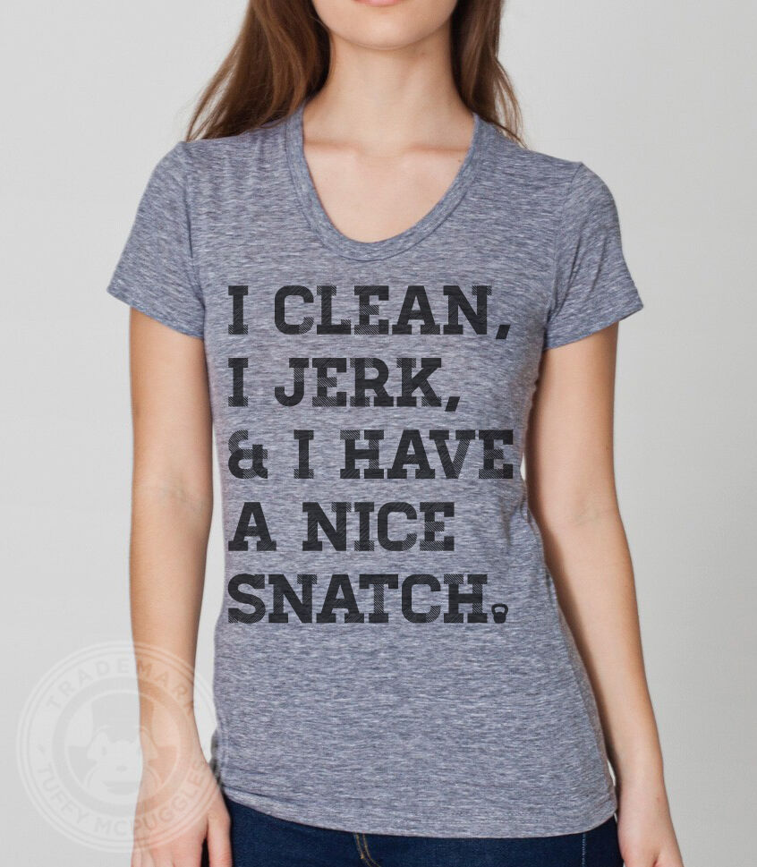 I clean jerk have a nice snatch women 39 s kettlebell for Funny crossfit t shirts