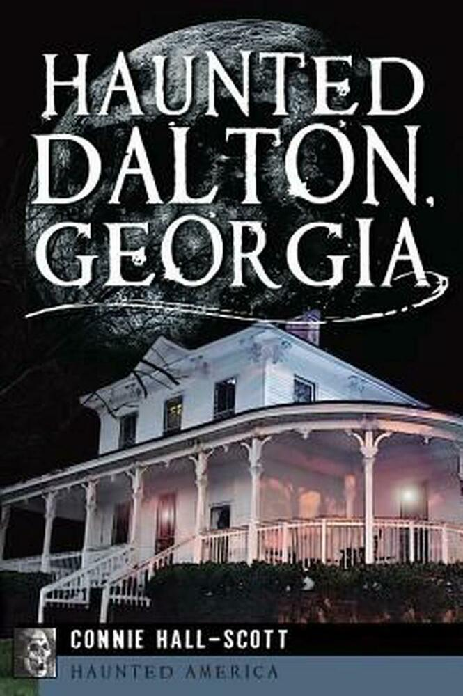 Haunted Dalton Georgia By Connie Hall Scott Paperback Book English 1609497899 Ebay