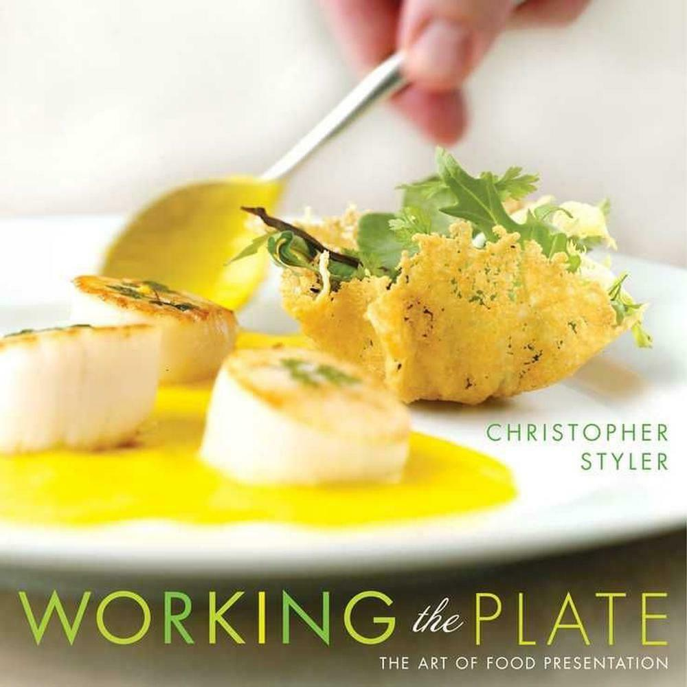 Working the plate: the art of food presentation by christopher.