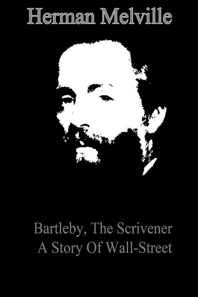 """bartleby the scrivener by herman melville """"i believe that no materials exist for a full and satisfactory biography of the man"""" —herman melville, """"bartleby, the scrivener"""" i was teaching """"bartleby, the scrivener"""" to a dozen."""