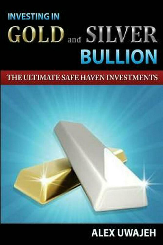 Investing in Gold and Silver Bullion: The Ultimate Safe ...
