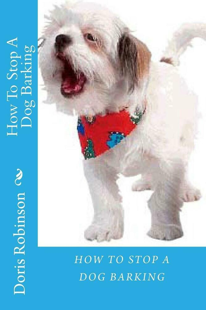 how to stop a dog barking by doris robinson paperback book