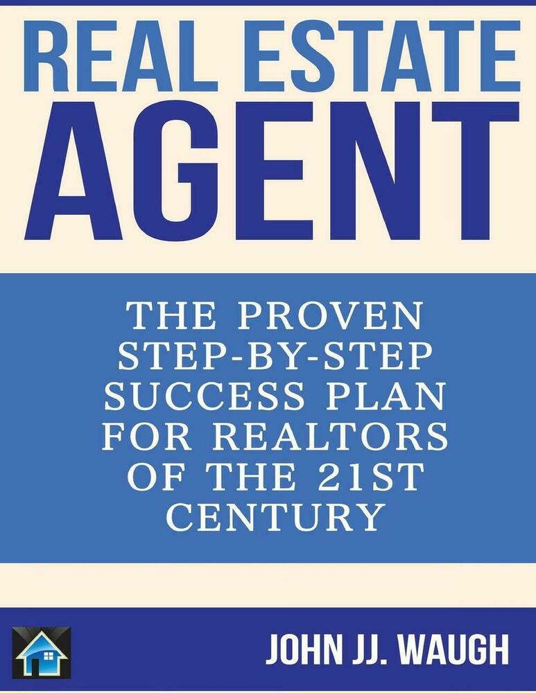 Real Estate Agent: The Proven Step-By-Step Success Plan ...