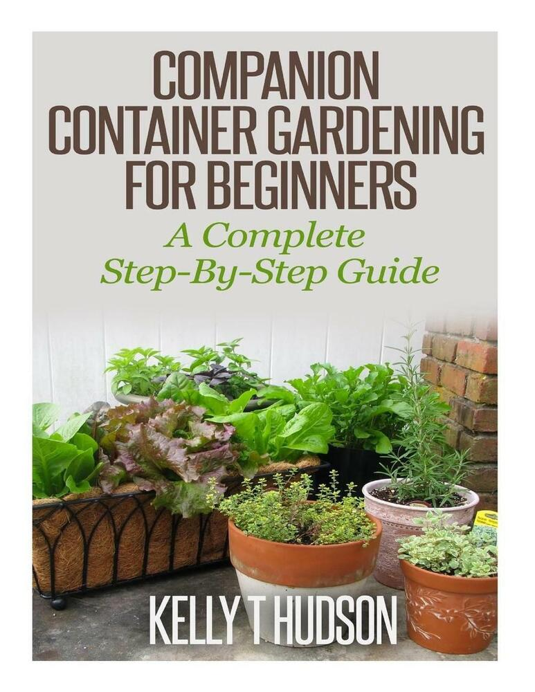 New companion container gardening for beginners a complete step by step guide b 1500435961 ebay - Container gardening for beginners practical tips ...
