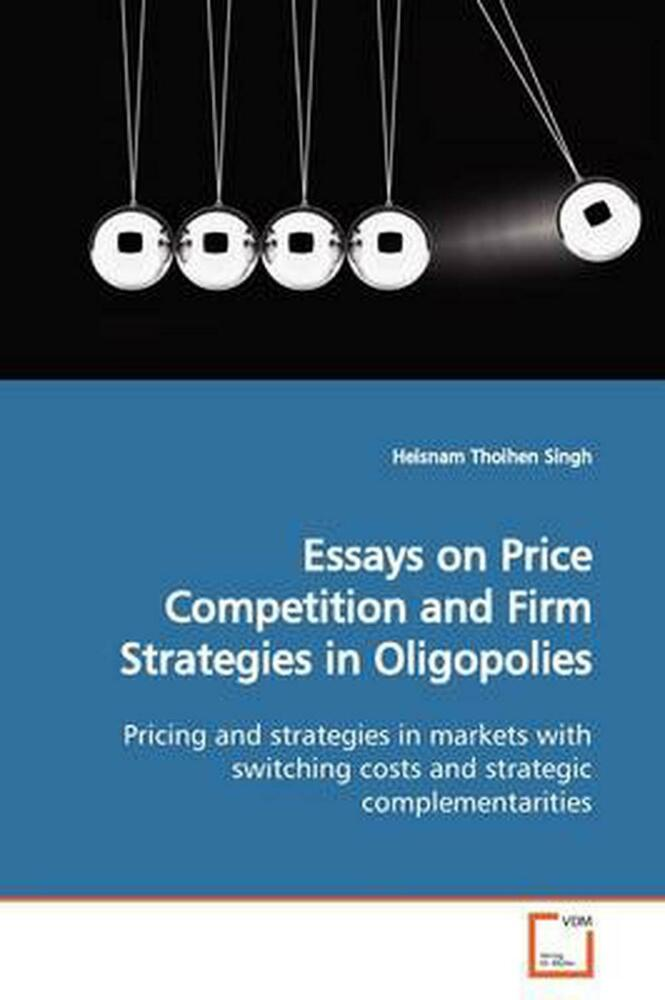 oligopoly essay new essays on price competition and firm strategies in oligopolies by