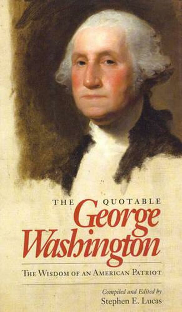 The Quotable George Washington The Wisdom Of An American Patriot By