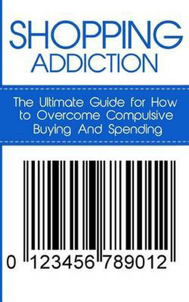 Shopping Addiction: The Ultimate Guide for How to Overcome ...