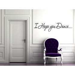9'' X 48''  I HOPE YOU DANCE WALL ART / VINYL DECAL STICKER removable home decor