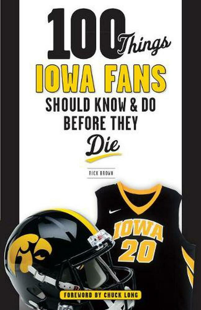 100 Things Iowa Fans Should Know & Do Before They Die By