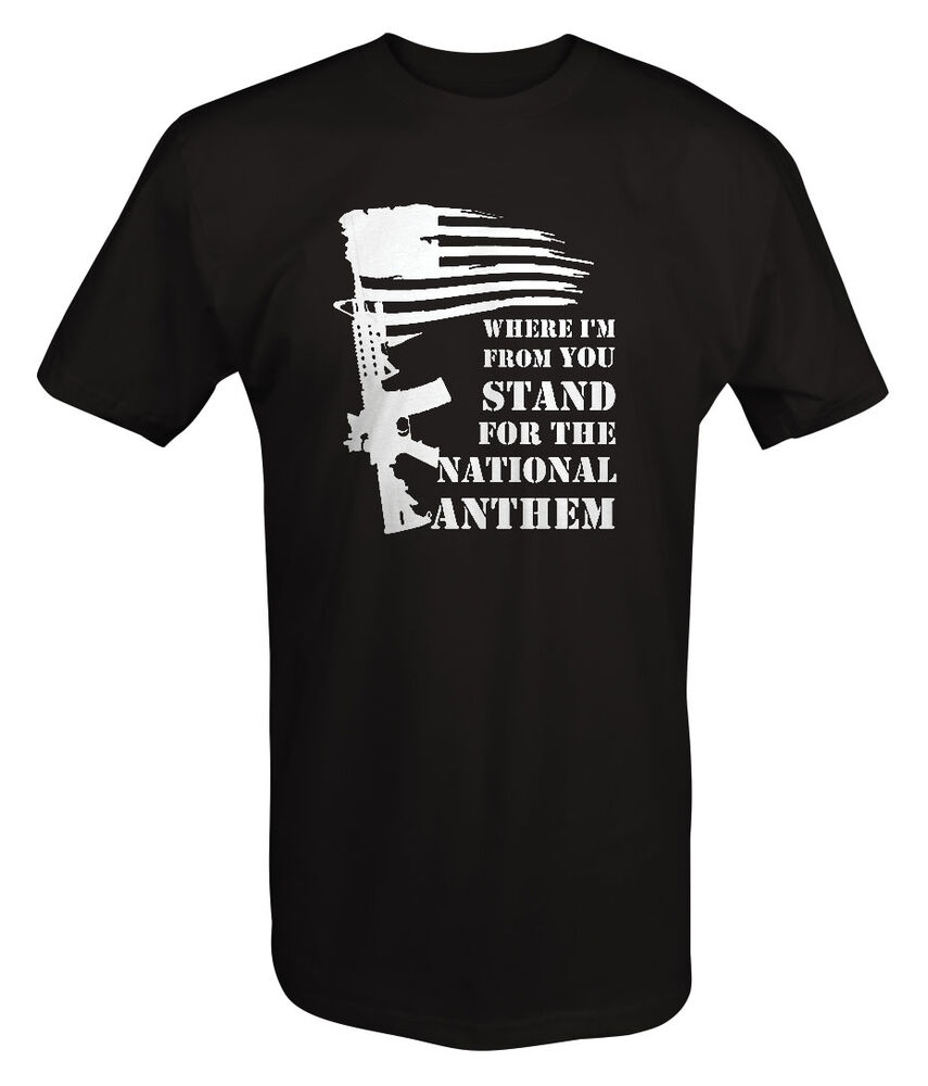 Tshirt Where I M From You Stand For National Anthem Ar15