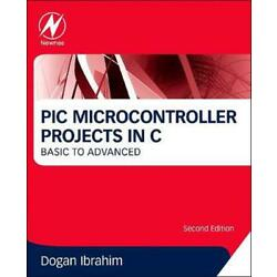 PIC Microcontroller Projects in C: Basic to Advanced by Dogan Ibrahim (English)