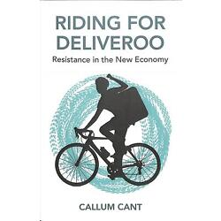 Riding for Deliveroo: Resistance in the New Economy by Callum Cant (English) Pap