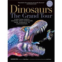Dinosaurs--The Grand Tour, Second Edition: Everything Worth Knowing about Dinosa