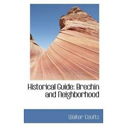 Historical Guide: Brechin And Neighborhood: By Walter Coutts