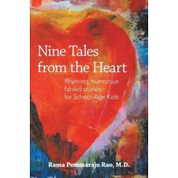 Nine Tales from the Heart: Stories with Unique, Inspiring Messages for School...