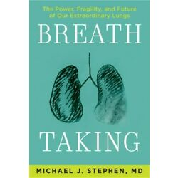 Breath Taking: The Power, Fragility, and Future of Our Extraordinary Lungs (Hard