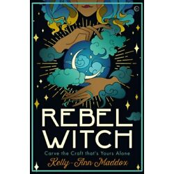 Rebel Witch: Carve the Craft That's Yours Alone by Kelly-Ann Maddox: New