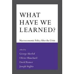 What Have We Learned? by George A. Akerlof (editor), Olivier Blanchard (edito...
