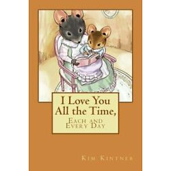 I Love You All the Time, Each and Every Day by Kim Kintner: New