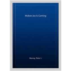 Mokee Joe Is Coming, Paperback by Murray, Peter J., Brand New, Free shipping ...