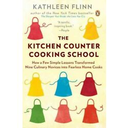 Kitchen Counter Cooking School : How a Few Simple Lessons Transformed Nine Cu...