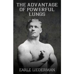 Advantage of Powerful Lungs, Paperback by Liederman, Earle, Brand New, Free s...