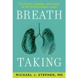 Breath Taking : The Power, Fragility, and Future of Our Extraordinary Lungs, ...