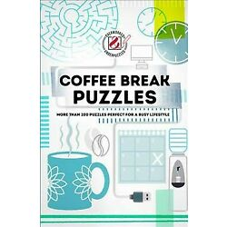 Coffee Break Puzzles : More Than 200 Puzzles Perfect for a Busy Lifestyle, Pa...