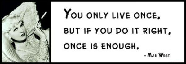 Wall Quote - MAE WEST - You only live once, but if you do ...