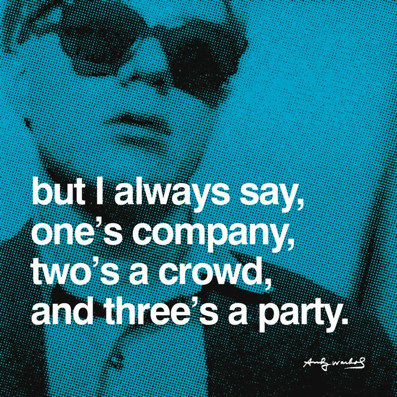 ANDY WARHOL But I always say, one's company, two's a ART ...