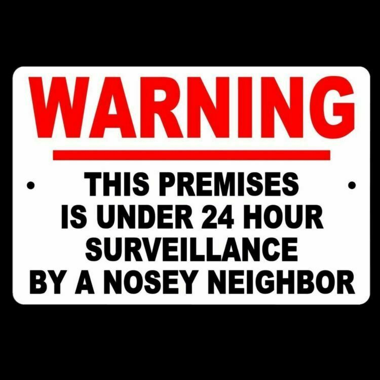WARNING This Premises Under 24 Hour Surveillance By A Nosey ...