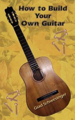 how to build your own guitar by gladys c schwesinger 2002 paperback 759694222 ebay. Black Bedroom Furniture Sets. Home Design Ideas
