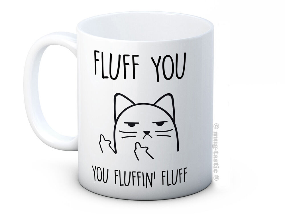Fluff You You Fluffin Fluff Rude Cat Funny High