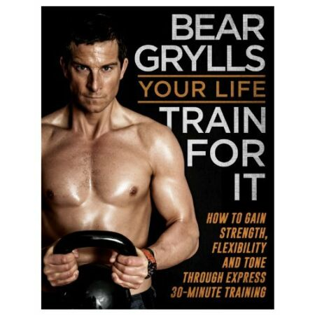 img-Your Life - Train For It,Bear Grylls