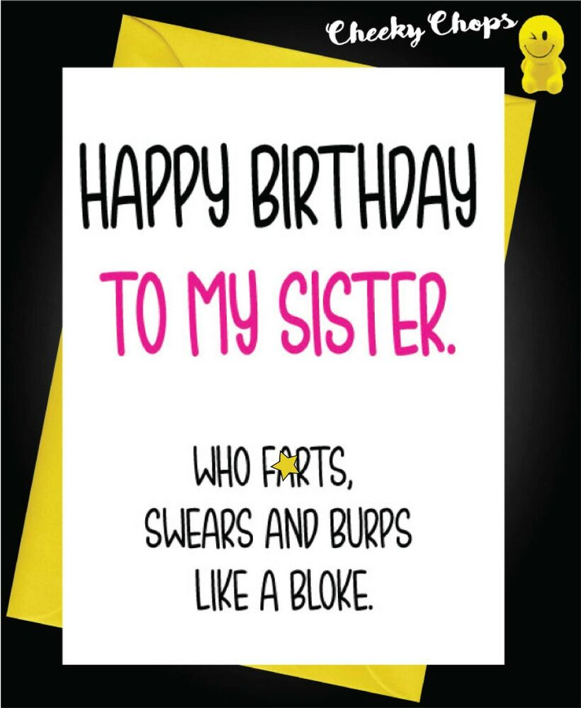 Details About Funny Rude Birthday Card My Sister Who Swears And Farts Like A Bloke C105