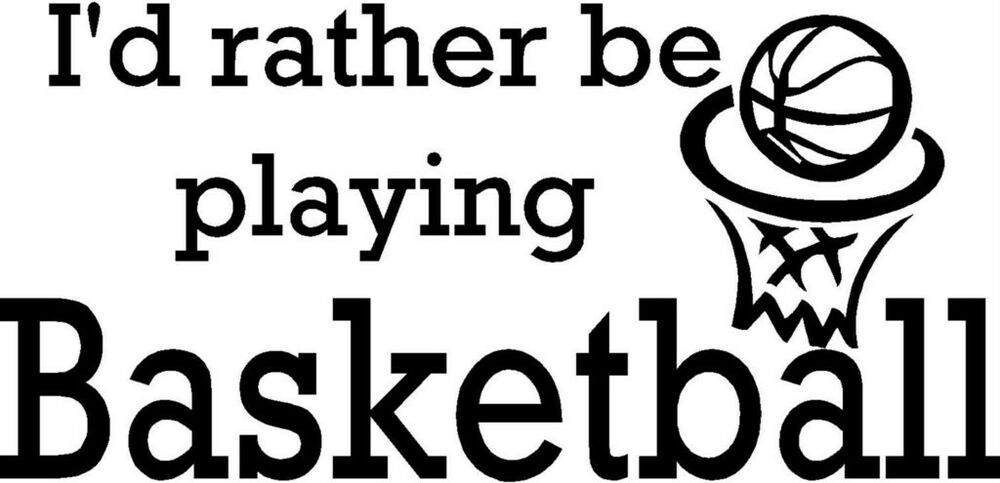 I D Rather Be Playing Basketball Vinyl Decal Wall Sticker