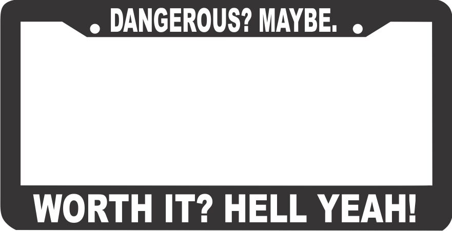 Dangerous Maybe Worth It Hell Yeah Humor Funny License