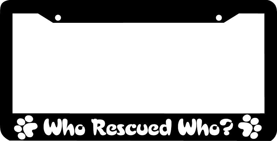 Who Rescued Who Dog Rescue Pet License Plate Frame Ebay
