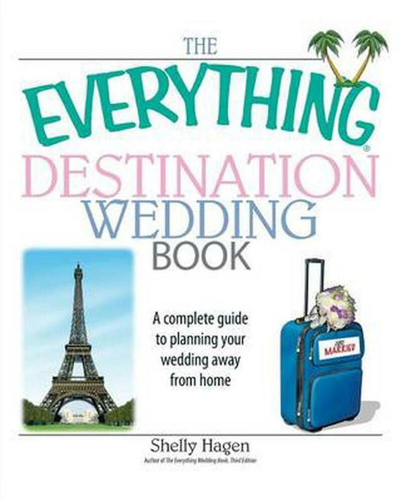 The everything destination wedding book a complete guide for Destination wedding planning guide