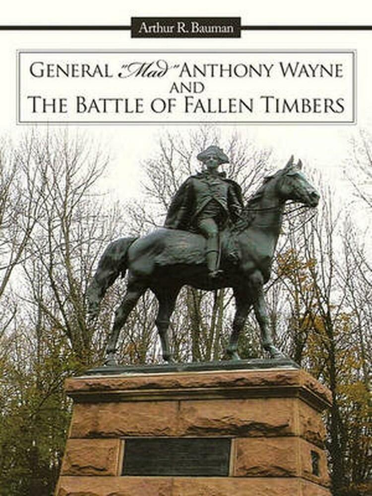 General Mad Anthony Wayne Amp The Battle Of Fallen Timbers