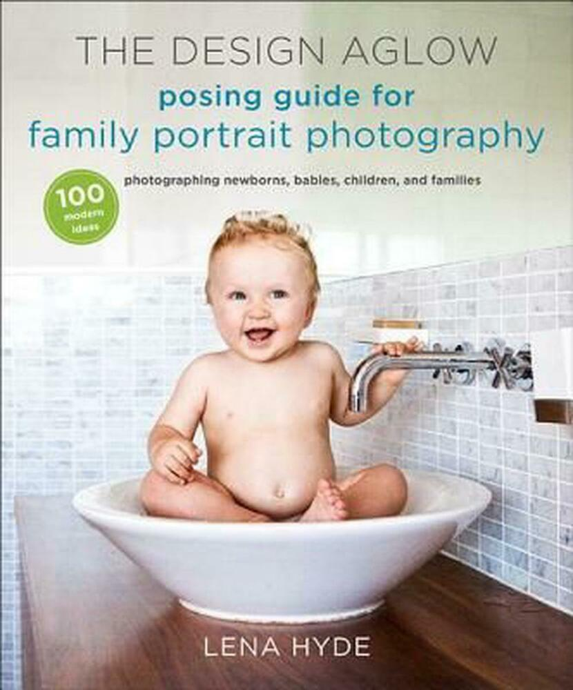 New the design aglow posing guide for family portrait photography 100