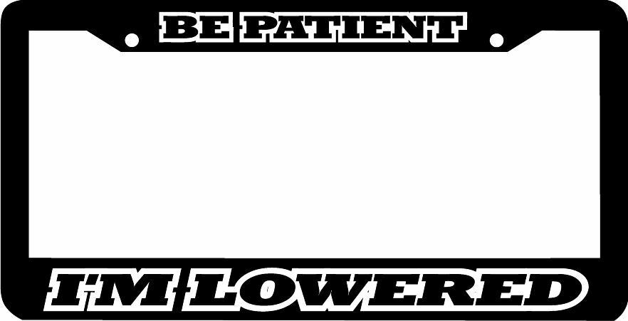Be Patient I M Lowered Low And Slow Funny License Plate