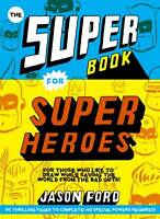 THE SUPER BOOK FOR SUPERHEROES / JASON FORD - 9781780673059