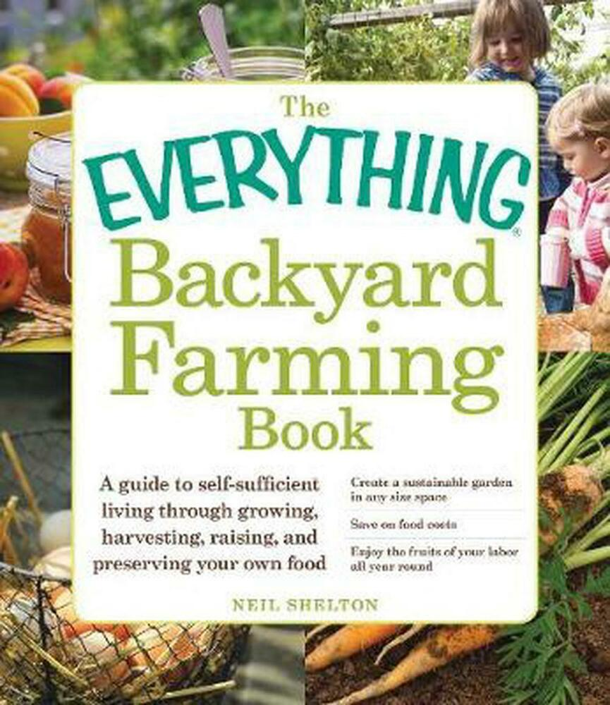 Backyard Farming Books : NEW The Everything Backyard Farming Book A Guide to SelfSufficient