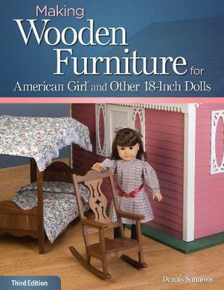 making wooden furniture for american girl and other 18 inch dolls by dennis simm 1565237935 ebay. Black Bedroom Furniture Sets. Home Design Ideas
