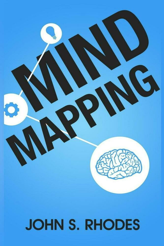 Mind Mapping: How to Create Mind Maps Step-By-Step (Mind