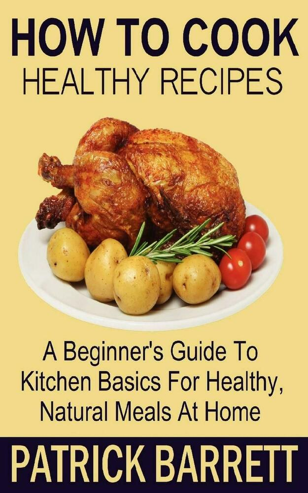 Healthy Cookout Recipes: NEW How To Cook Healthy Recipes: A Beginner's Guide To