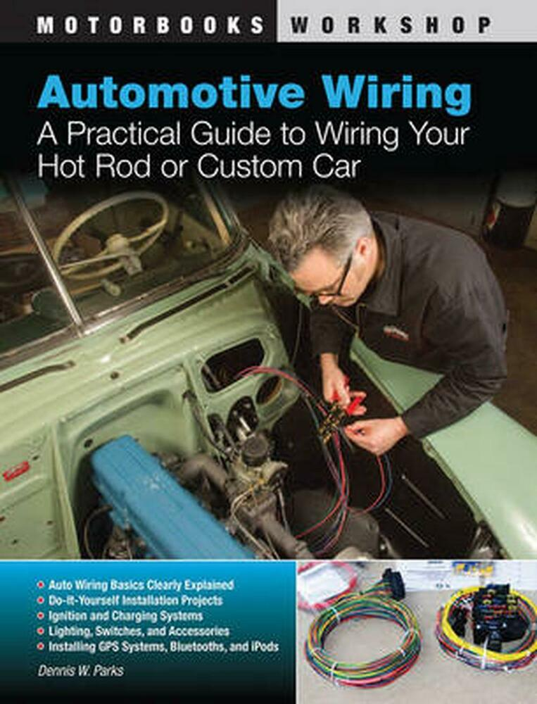 Automotive Wiring  A Practical Guide To Wiring Your Hot