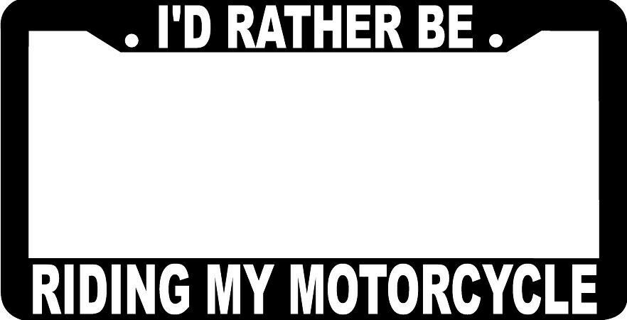I D Rather Be Riding My Motorcycle License Plate Frame Ebay